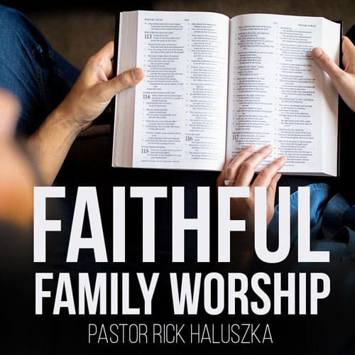 Faithful Family Worship (Pt. 2)